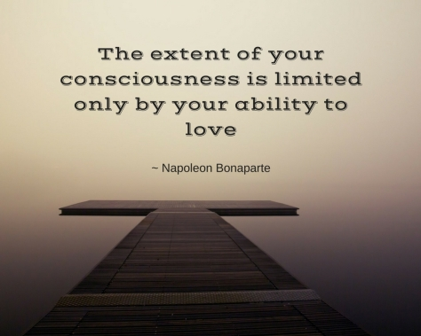 The extent of your consciousness is limited only by your ability to love
